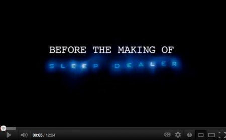 BEFORE THE MAKING OF SLEEP DEALER